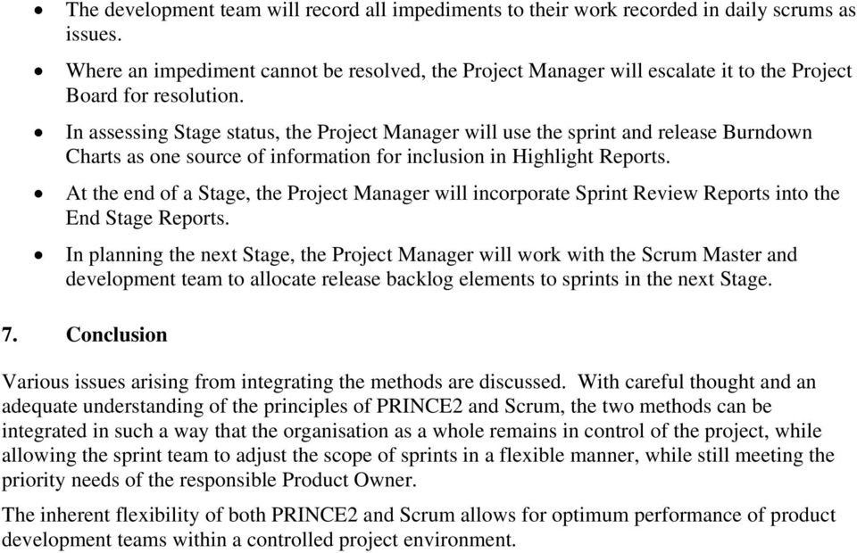 In assessing Stage status, the Project Manager will use the sprint and release Burndown Charts as one source of information for inclusion in Highlight Reports.