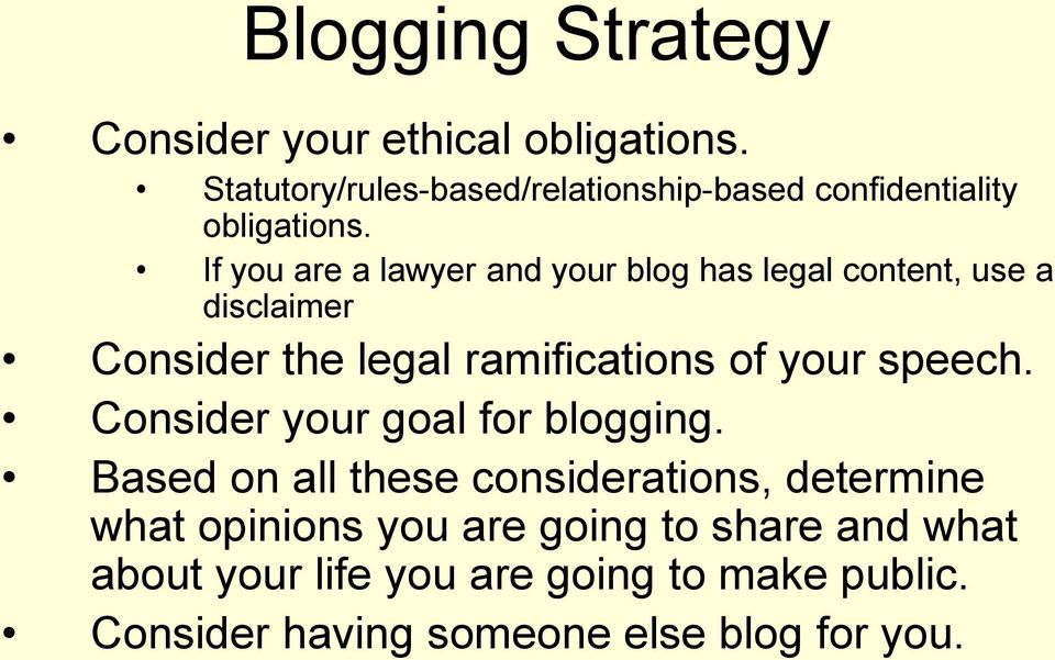 If you are a lawyer and your blog has legal content, use a disclaimer Consider the legal ramifications of your