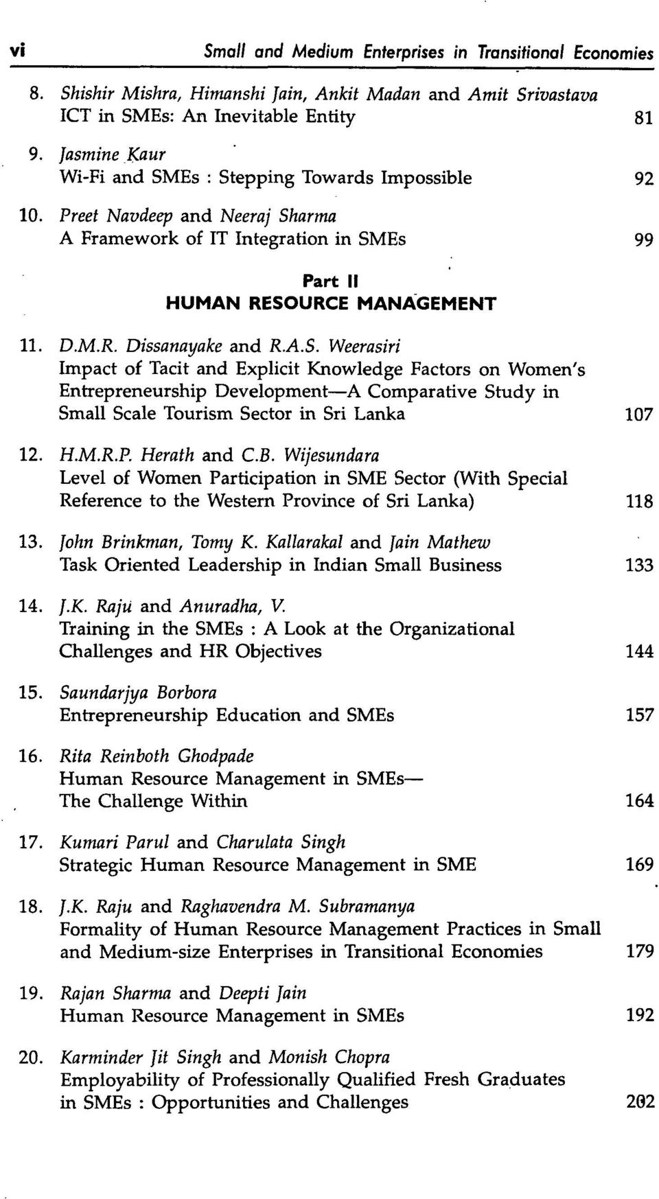 A.S. Weerasiri Impact of Tacit and Explicit Knowledge Factors on Women's Entrepreneurship Development A Comparative Study in Small Scale Tourism Sector in Sri Lanka 107 12. H.M.R.P. Herath and C.B.