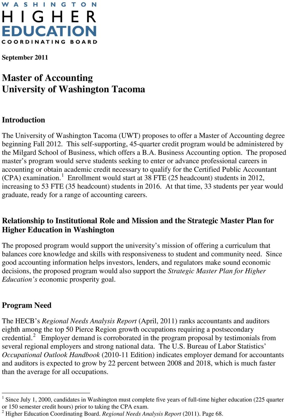 The proposed master s program would serve students seeking to enter or advance professional careers in accounting or obtain academic credit necessary to qualify for the Certified Public Accountant