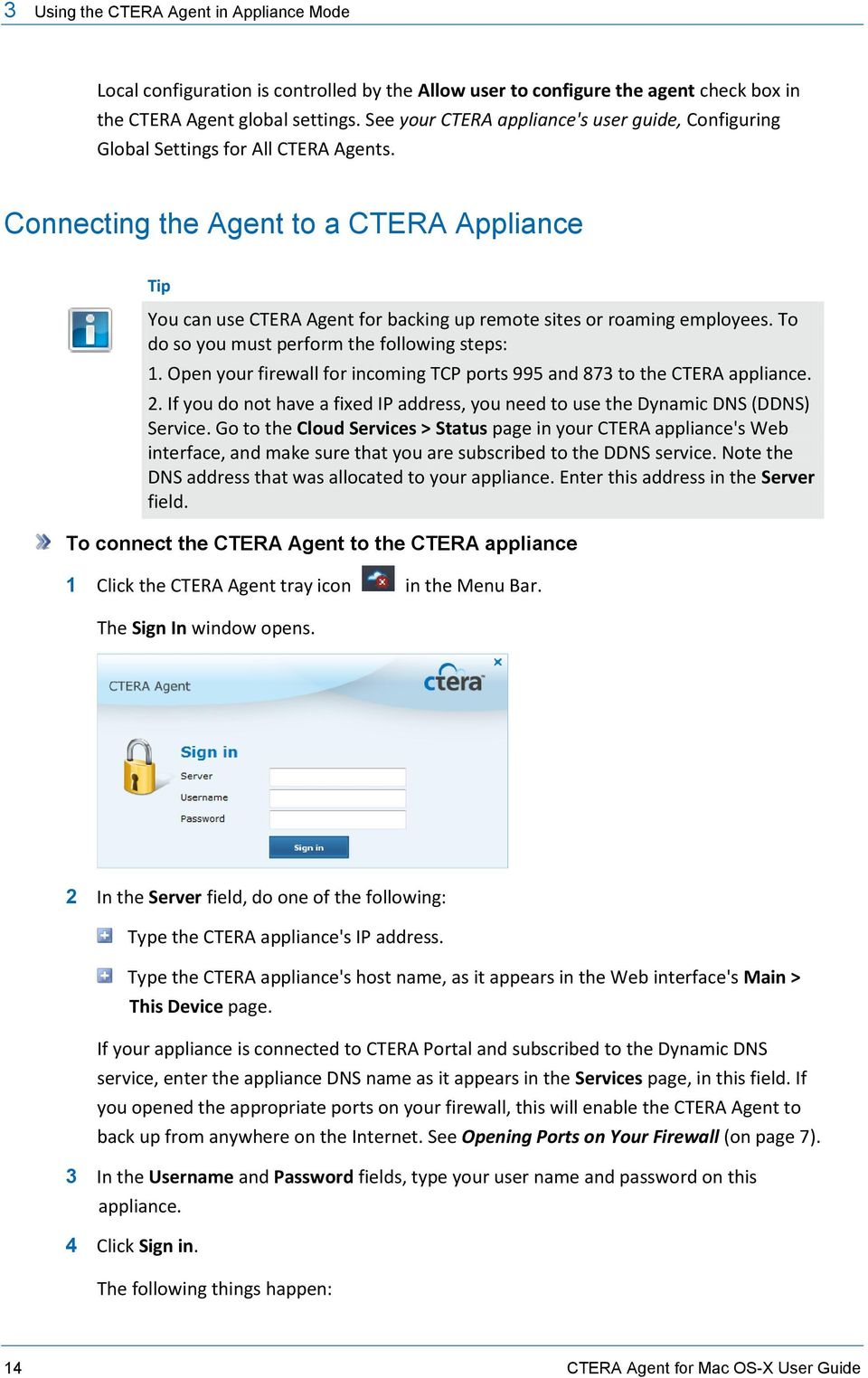 Connecting the Agent to a CTERA Appliance Tip You can use CTERA Agent for backing up remote sites or roaming employees. To do so you must perform the following steps: 1.