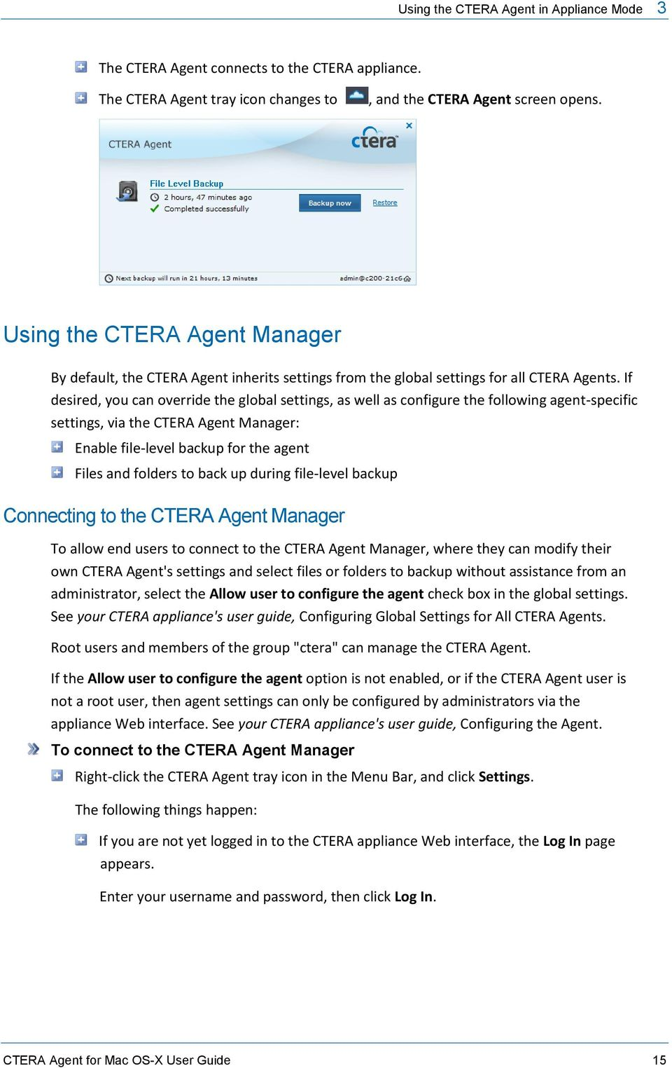 If desired, you can override the global settings, as well as configure the following agent-specific settings, via the CTERA Agent Manager: Enable file-level backup for the agent Files and folders to