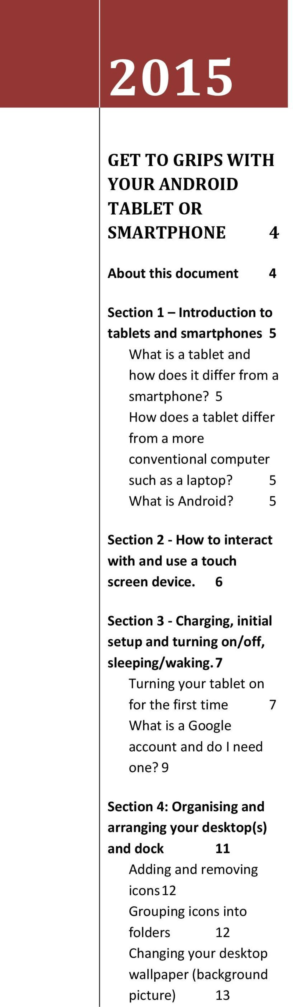 5 Section 2 - How to interact with and use a touch screen device. 6 Section 3 - Charging, initial setup and turning on/off, sleeping/waking.