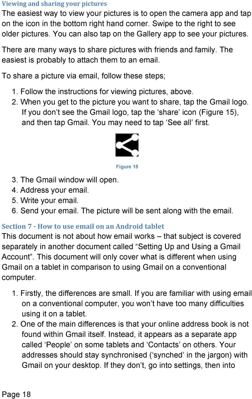 To share a picture via email, follow these steps; 1. Follow the instructions for viewing pictures, above. 2. When you get to the picture you want to share, tap the Gmail logo.
