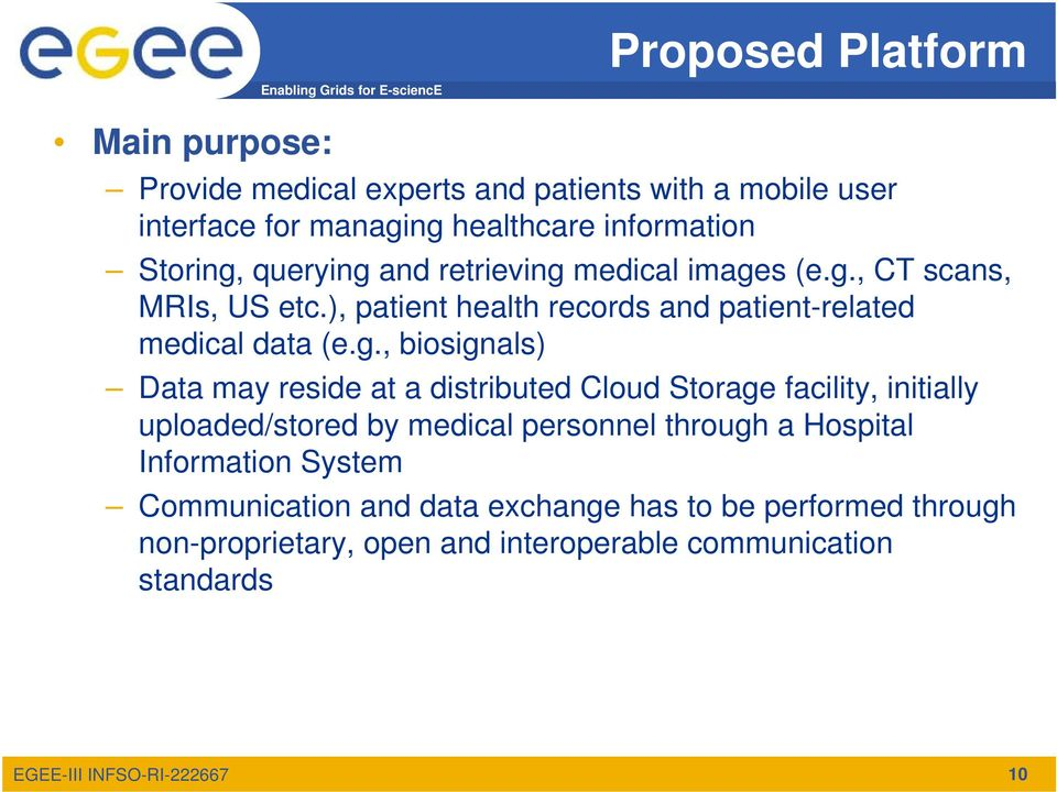 g., biosignals) Data may reside at a distributed Cloud Storage facility, initially uploaded/stored by medical personnel through a Hospital