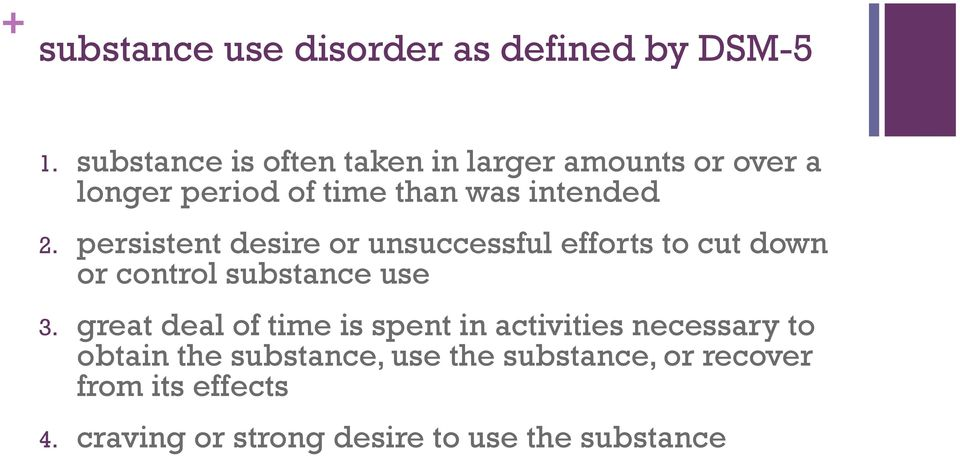 persistent desire or unsuccessful efforts to cut down or control substance use 3.