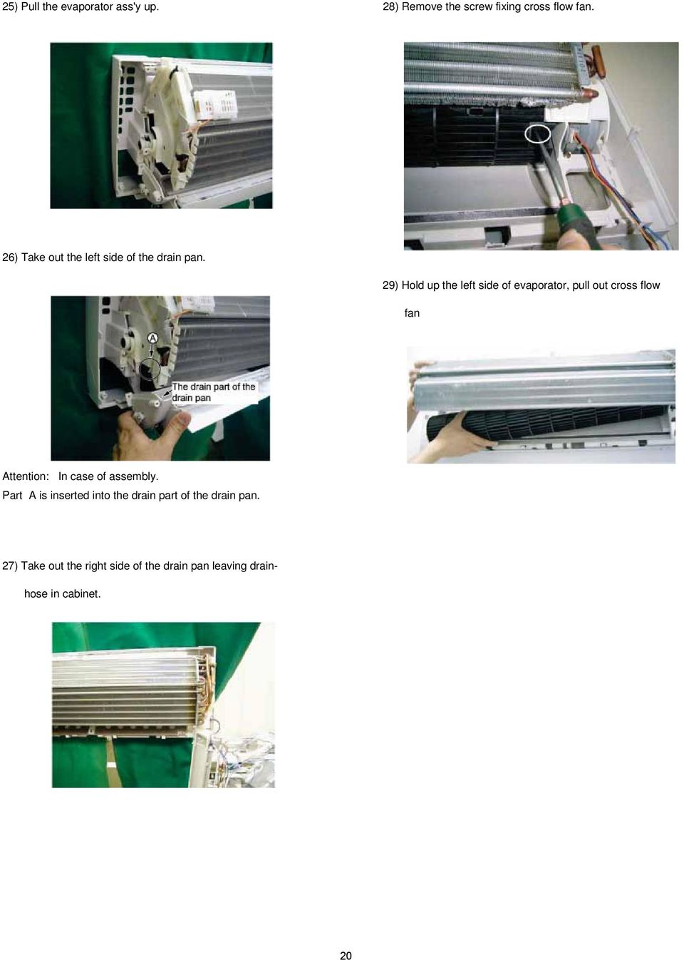 29) Hold up the left side of evaporator, pull out cross flow fan Attention: In case of