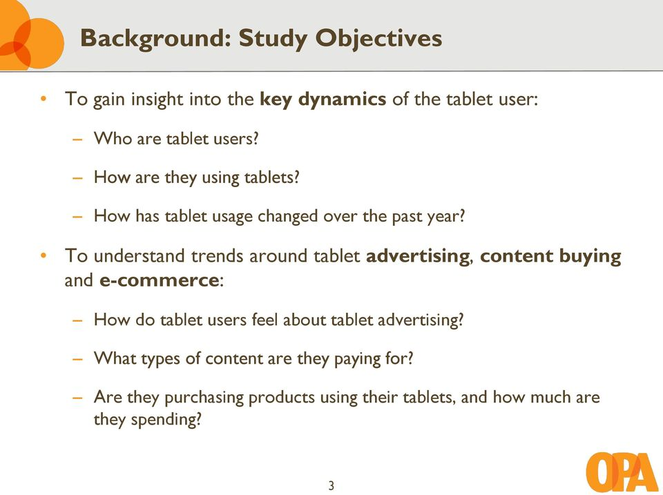 To understand trends around tablet advertising, content buying and e-commerce: How do tablet users feel about