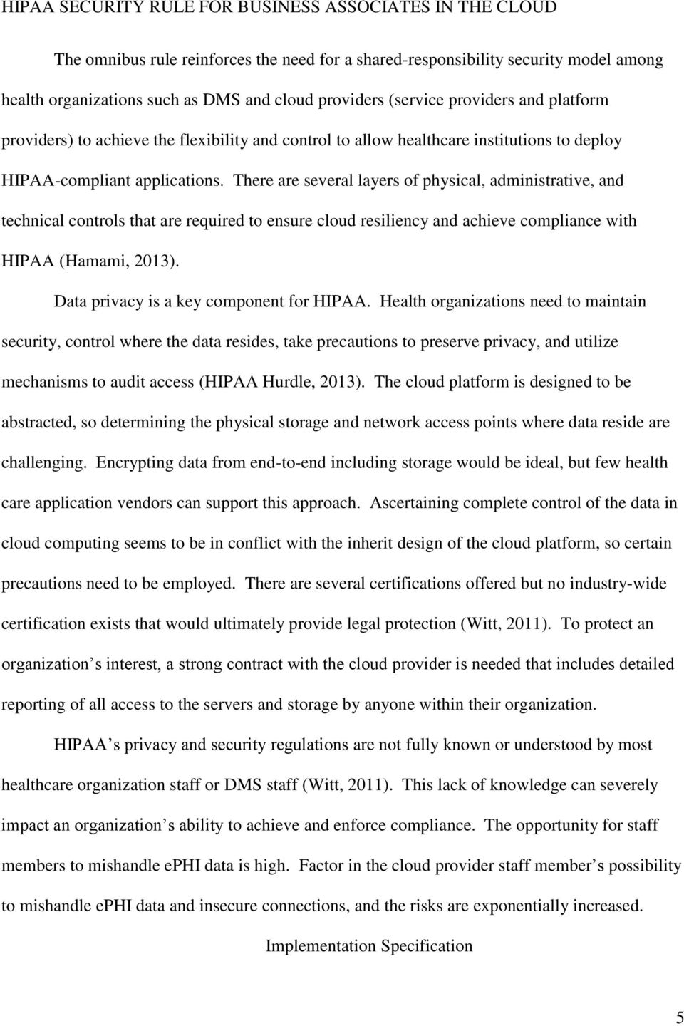 There are several layers of physical, administrative, and technical controls that are required to ensure cloud resiliency and achieve compliance with HIPAA (Hamami, 2013).