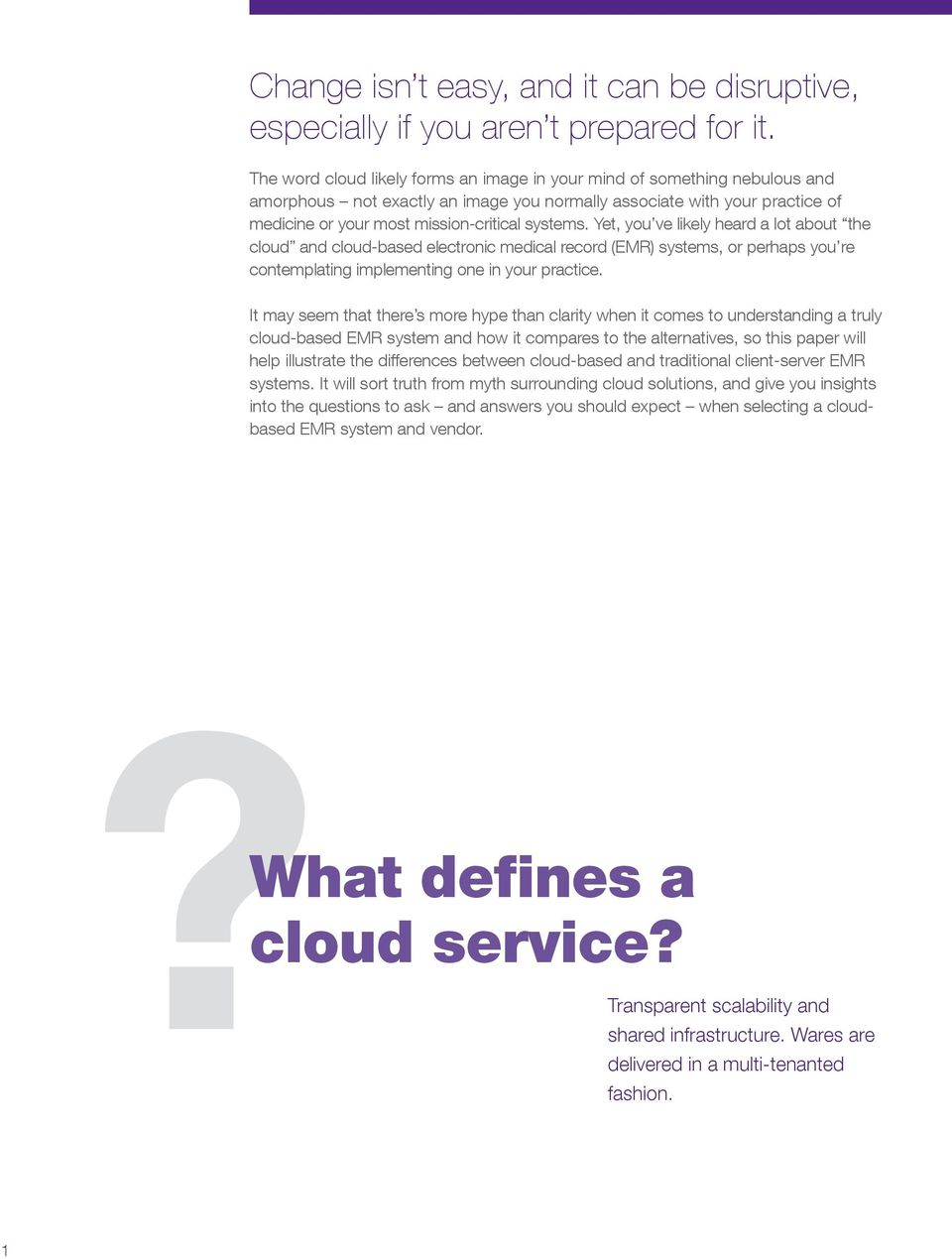 Yet, you ve likely heard a lot about the cloud and cloud-based electronic medical record (EMR) systems, or perhaps you re contemplating implementing one in your practice.
