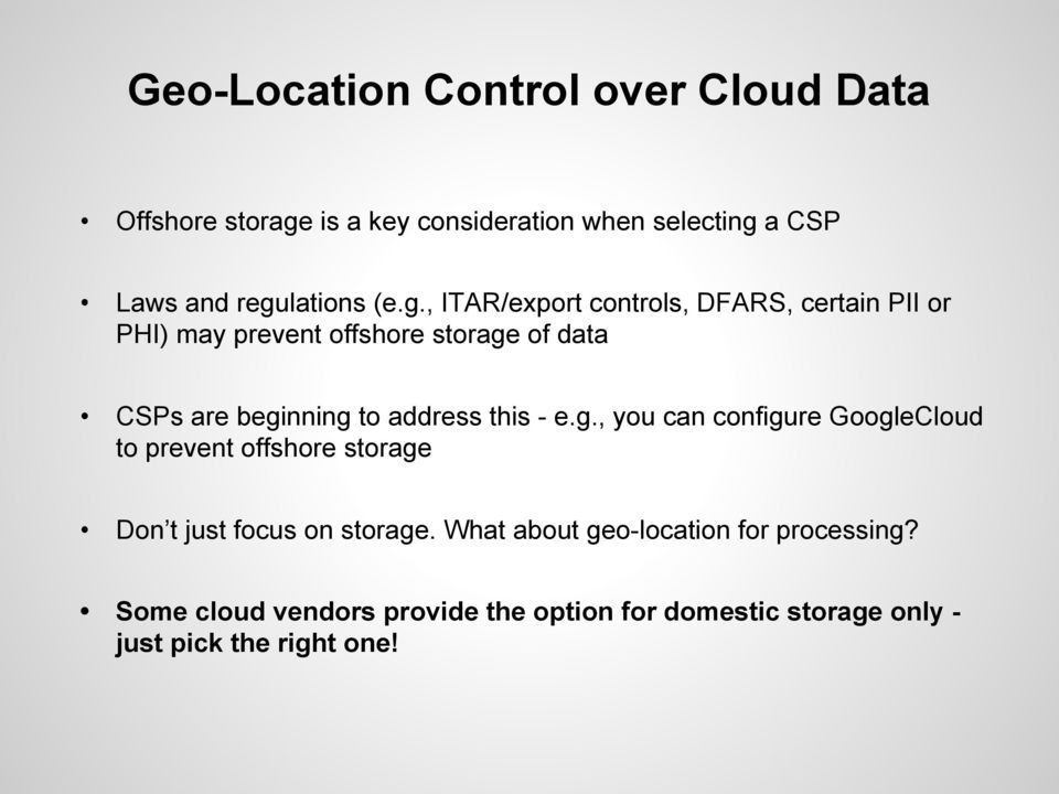 beginning to address this - e.g., you can configure GoogleCloud to prevent offshore storage Don t just focus on storage.