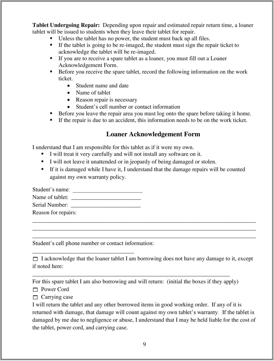 If you are to receive a spare tablet as a loaner, you must fill out a Loaner Acknowledgement Form. Before you receive the spare tablet, record the following information on the work ticket.