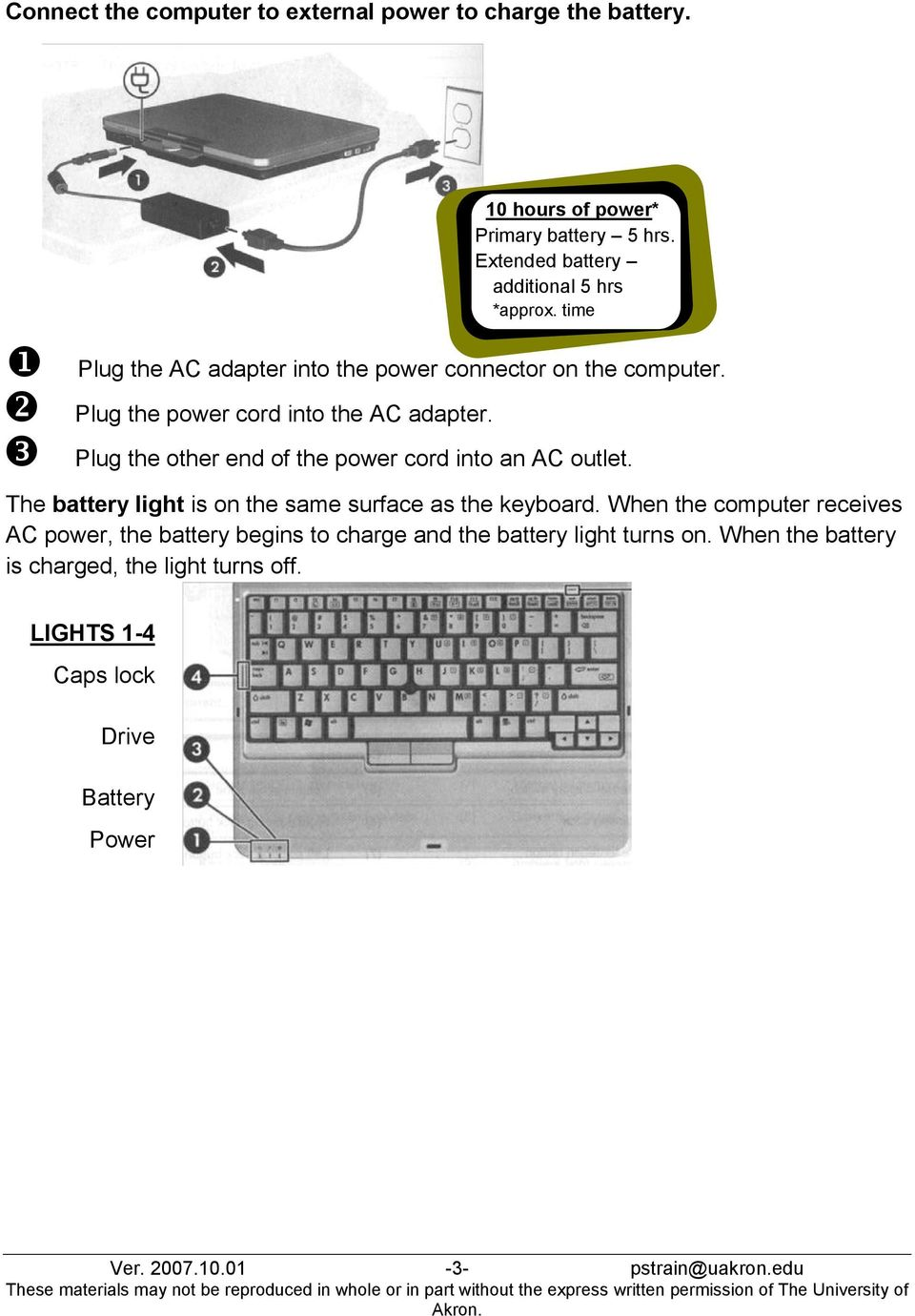 Plug the other end of the power cord into an AC outlet. The battery light is on the same surface as the keyboard.