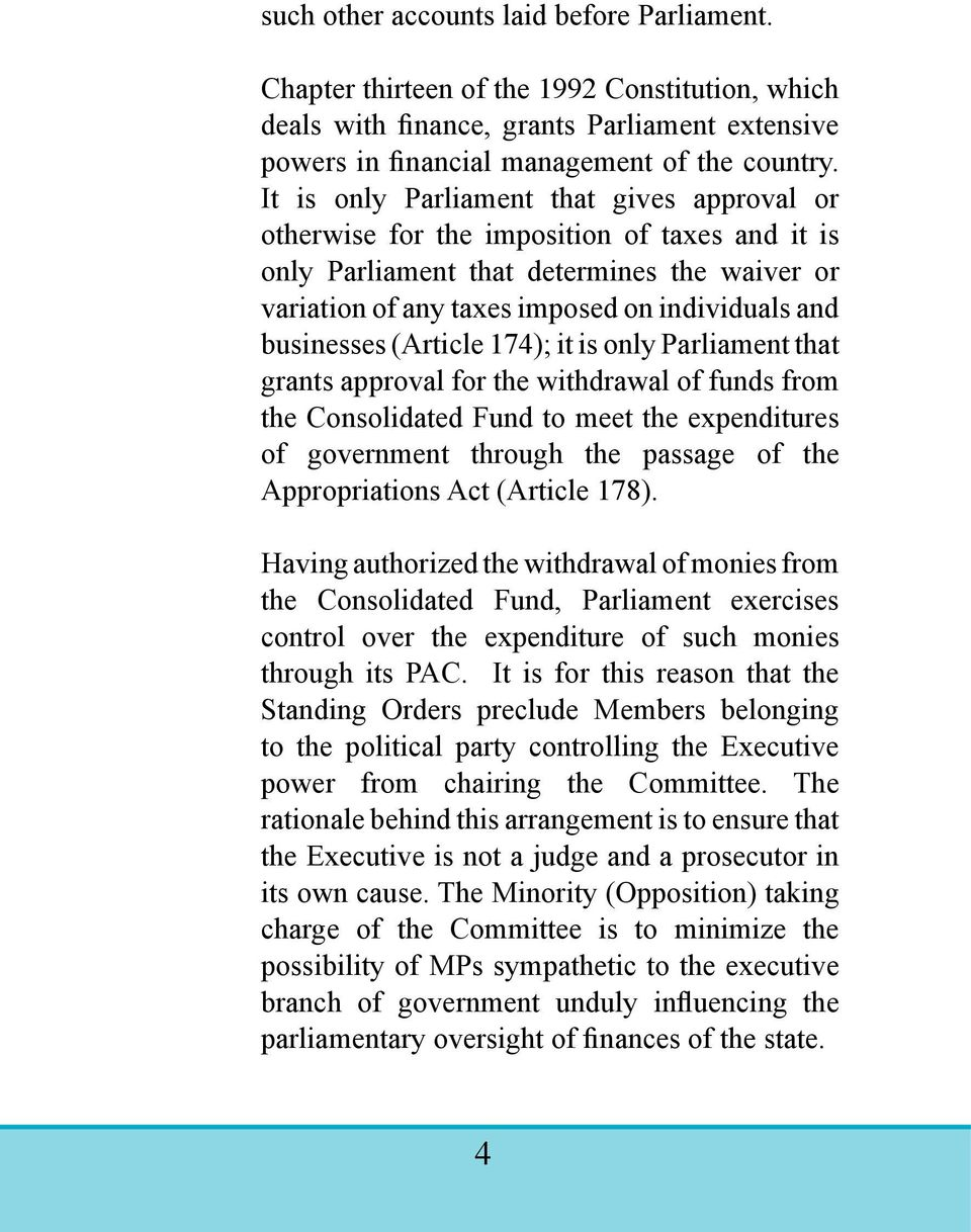 (Article 174); it is only Parliament that grants approval for the withdrawal of funds from the Consolidated Fund to meet the expenditures of government through the passage of the Appropriations Act