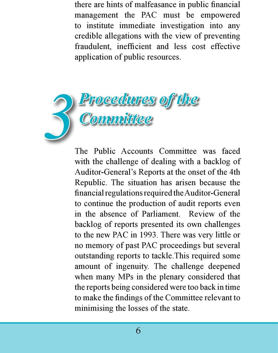 3Procedures of the Committee The Public Accounts Committee was faced with the challenge of dealing with a backlog of Auditor-General s Reports at the onset of the 4th Republic.