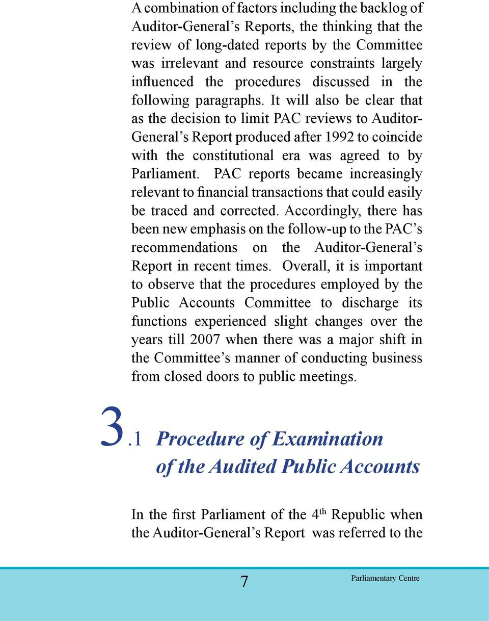 It will also be clear that as the decision to limit PAC reviews to Auditor- General s Report produced after 1992 to coincide with the constitutional era was agreed to by Parliament.