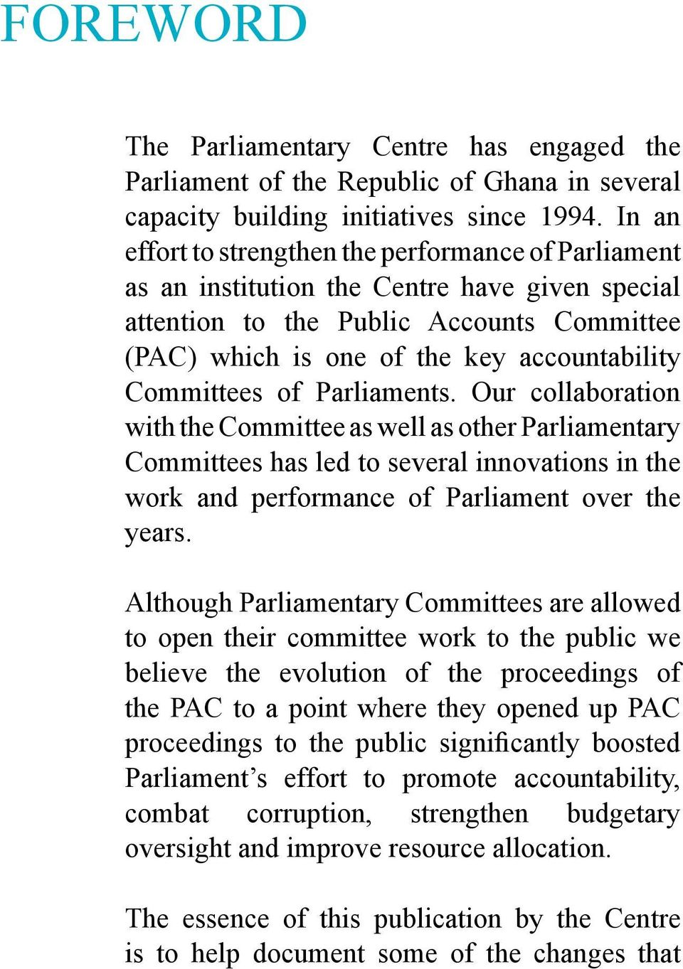 Committees of Parliaments. Our collaboration with the Committee as well as other Parliamentary Committees has led to several innovations in the work and performance of Parliament over the years.