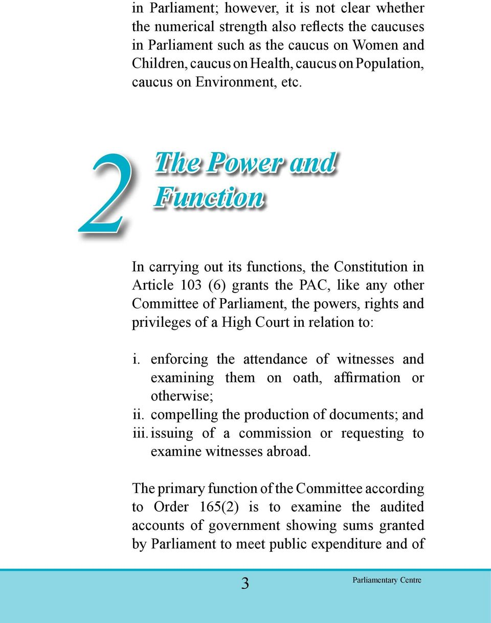 2 The Power and Function In carrying out its functions, the Constitution in Article 103 (6) grants the PAC, like any other Committee of Parliament, the powers, rights and privileges of a High Court