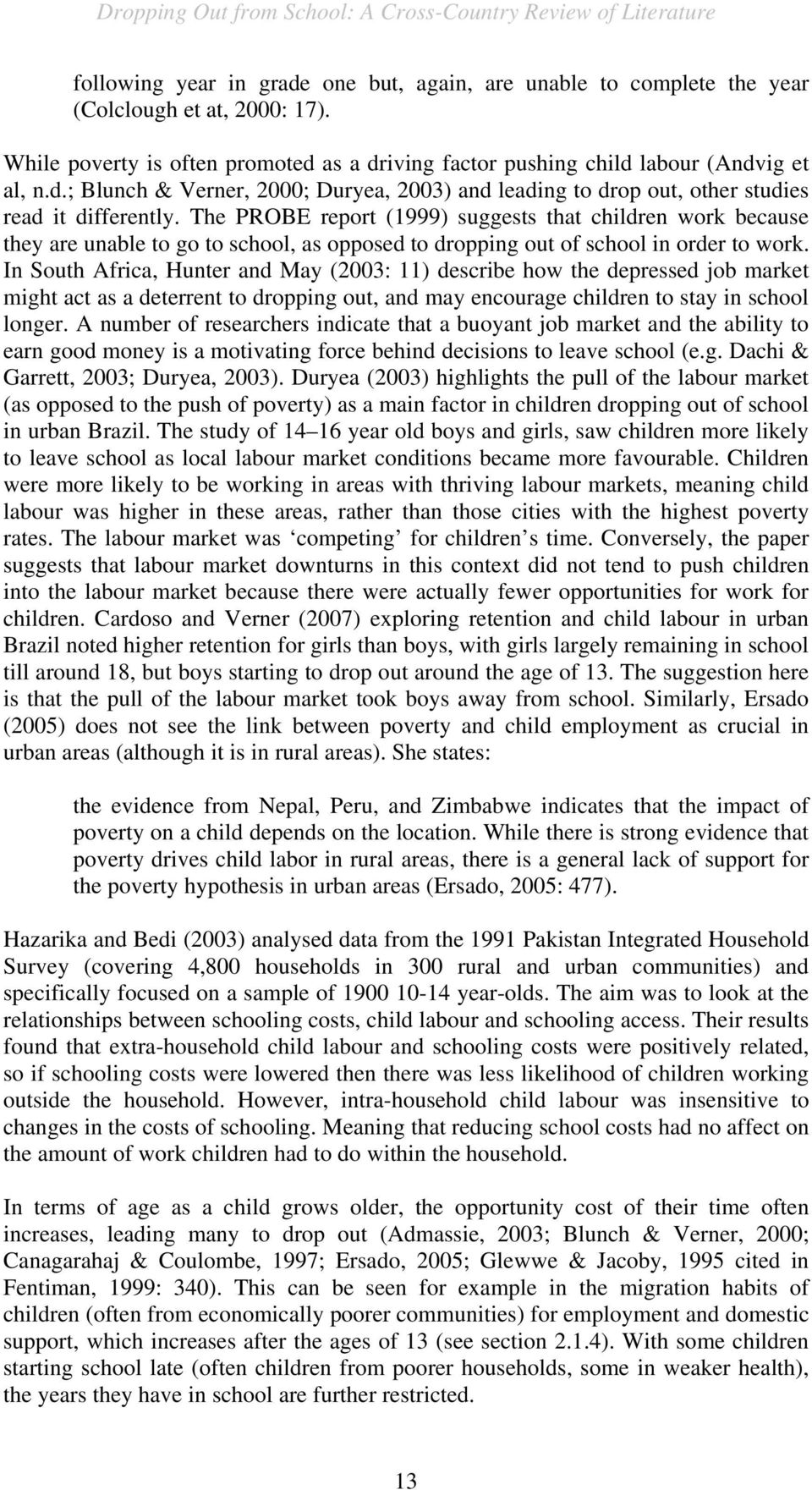 In South Africa, Hunter and May (2003: 11) describe how the depressed job market might act as a deterrent to dropping out, and may encourage children to stay in school longer.