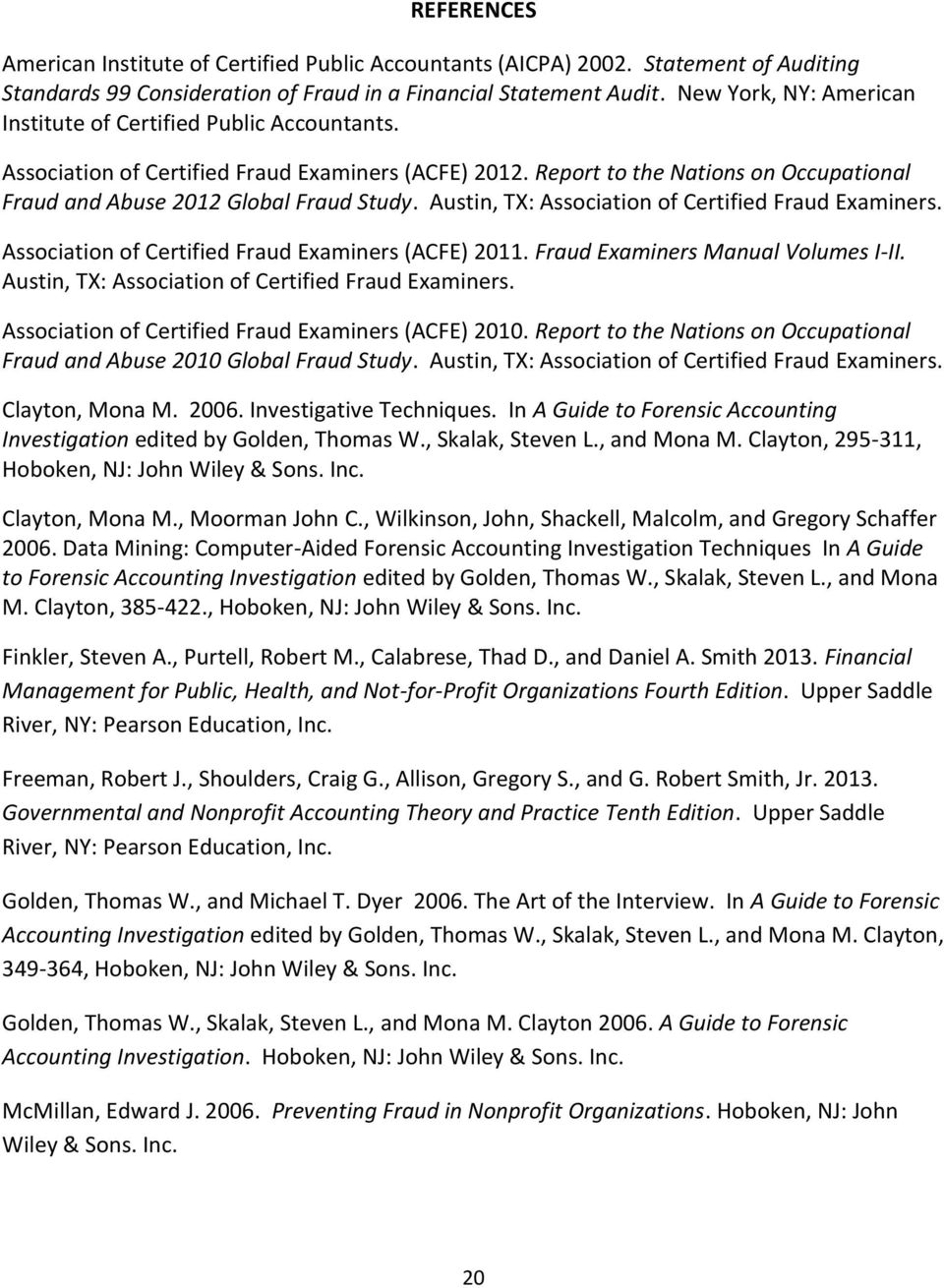 Austin, TX: Association of Certified Fraud Examiners. Association of Certified Fraud Examiners (ACFE) 2011. Fraud Examiners Manual Volumes I-II. Austin, TX: Association of Certified Fraud Examiners.