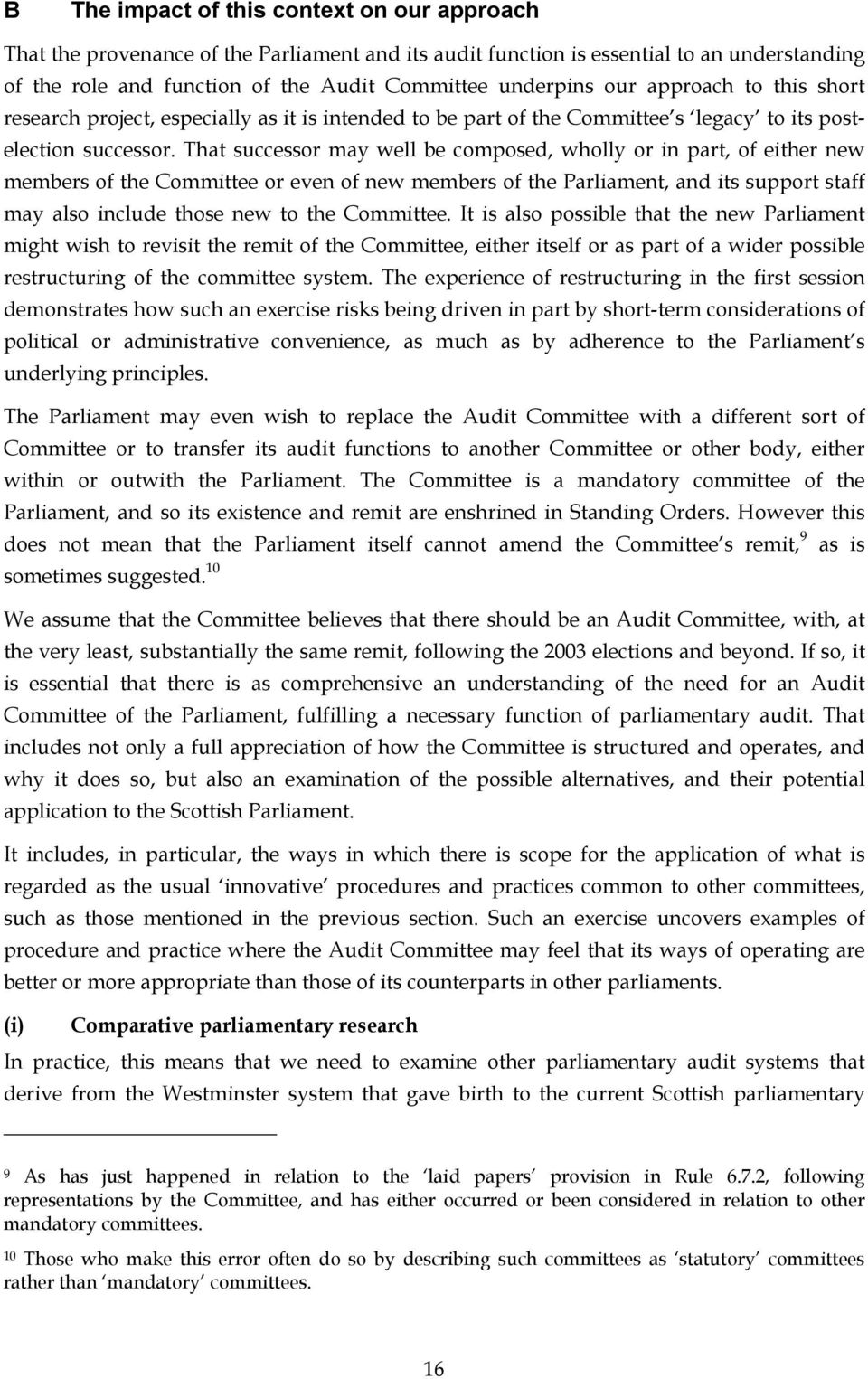 That successor may well be composed, wholly or in part, of either new members of the Committee or even of new members of the Parliament, and its support staff may also include those new to the