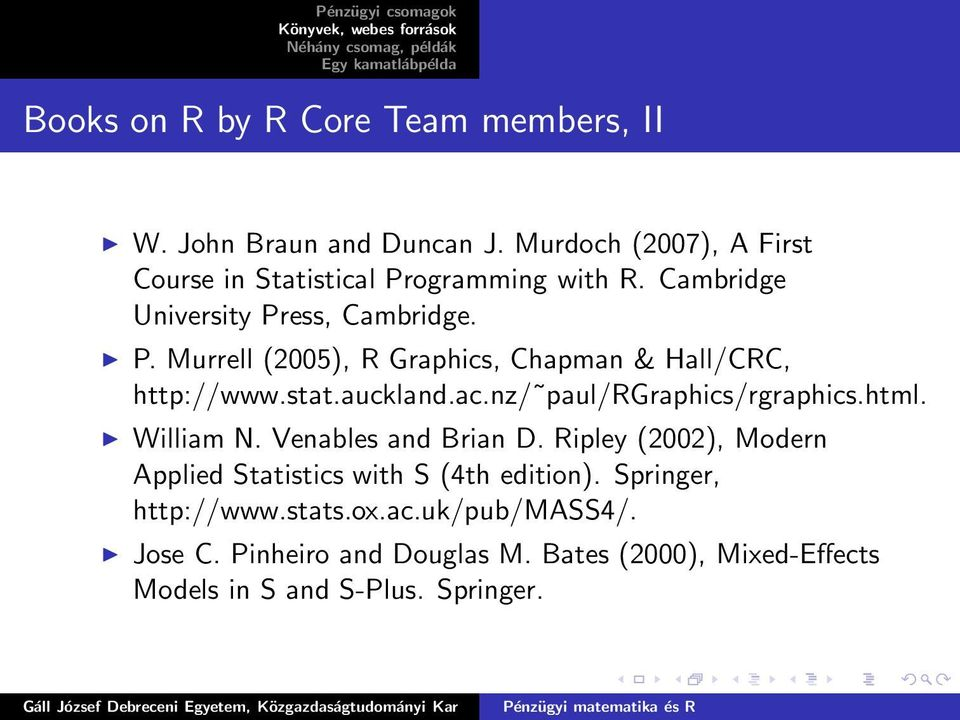 nz/ paul/rgraphics/rgraphics.html. William N. Venables and Brian D. Ripley (2002), Modern Applied Statistics with S (4th edition).