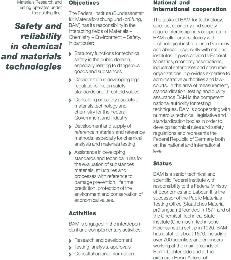 relating to dangerous goods and substances Collaboration in developing legal regulations like on safety standards and threshold values Consulting on safety aspects of materials technology and