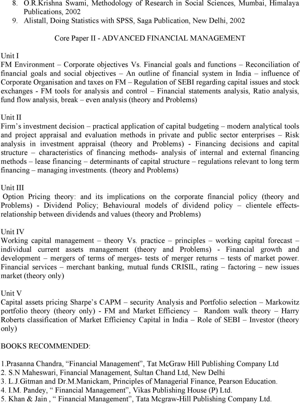 Financial goals and functions Reconciliation of financial goals and social objectives An outline of financial system in India influence of Corporate Organisation and taxes on FM Regulation of SEBI