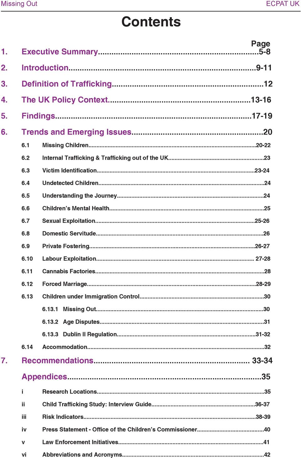 ..25 6.7 Sexual Exploitation...25-26 6.8 Domestic Servitude...26 6.9 Private Fostering...26-27 6.10 Labour Exploitation... 27-28 6.11 Cannabis Factories...28 6.12 Forced Marriage...28-29 6.