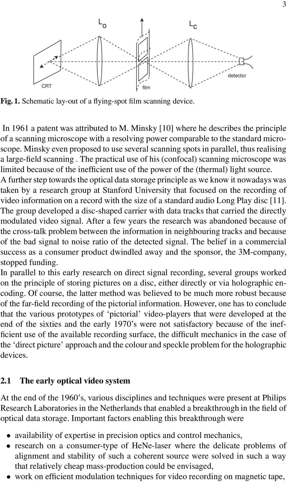 Minsky even proposed to use several scanning spots in parallel, thus realising a large-field scanning.