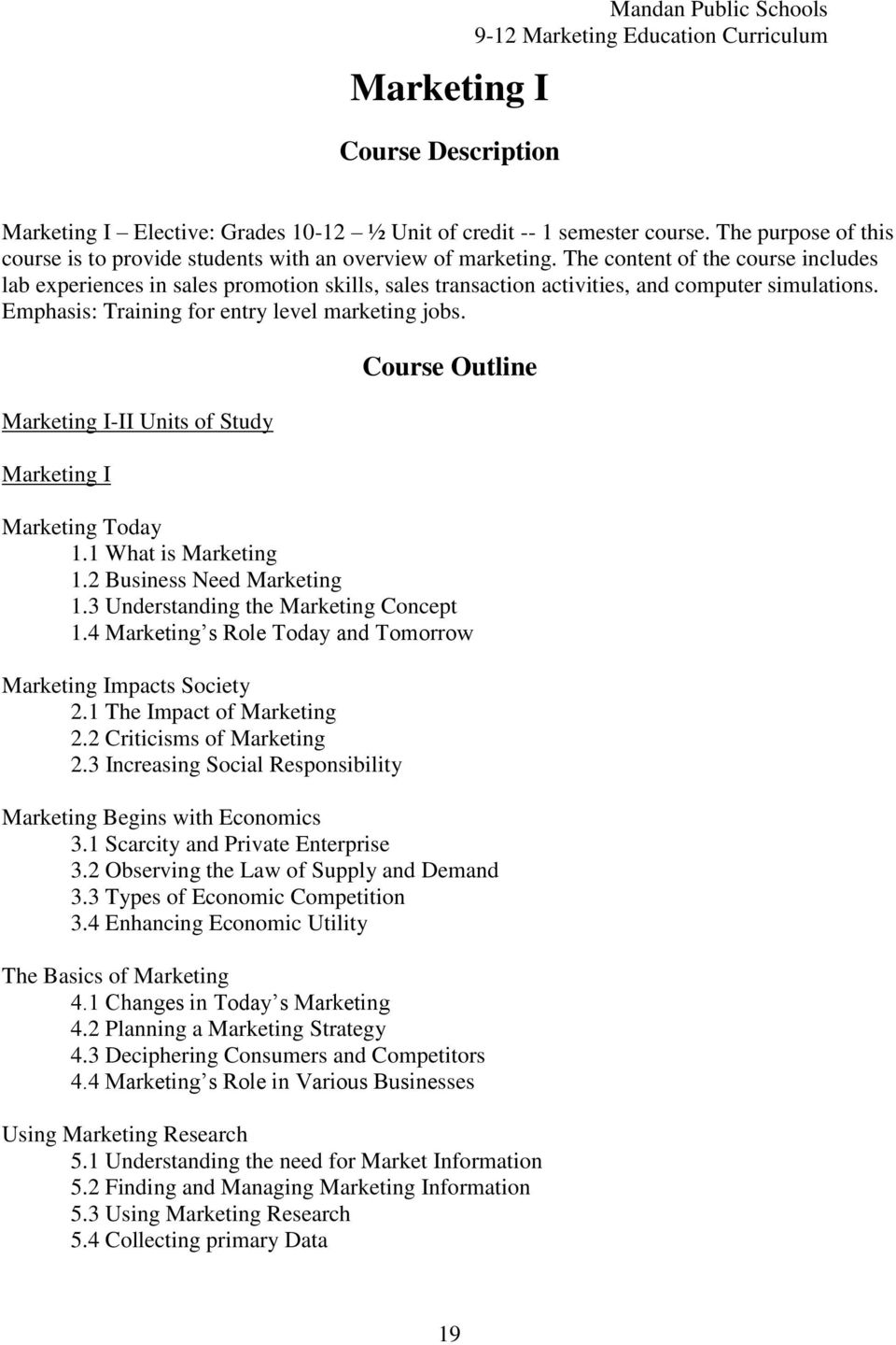 Marketing I-II Units of Study Marketing I Course Outline Marketing Today 1.1 What is Marketing 1.2 Business Need Marketing 1.3 Understanding the Marketing Concept 1.
