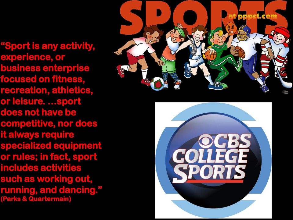 sport does not have be competitive, nor does it always require specialized