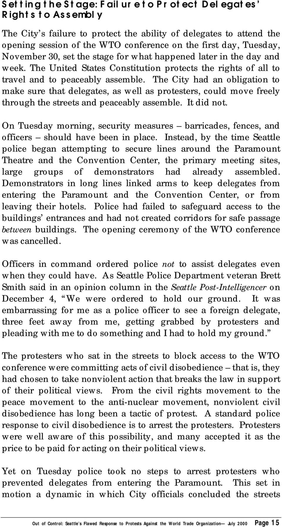 The City had an obligation to make sure that delegates, as well as protesters, could move freely through the streets and peaceably assemble. It did not.