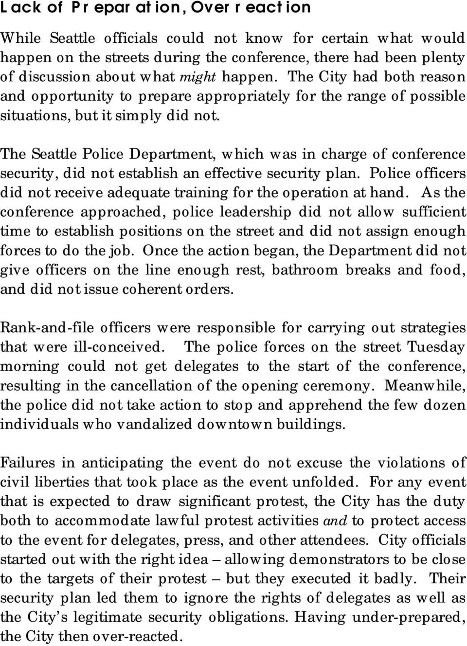 The Seattle Police Department, which was in charge of conference security, did not establish an effective security plan. Police officers did not receive adequate training for the operation at hand.