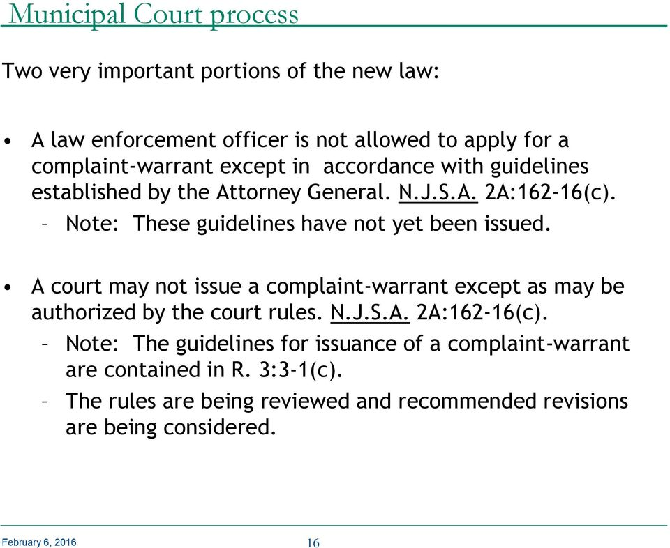 A court may not issue a complaint-warrant except as may be authorized by the court rules. N.J.S.A. 2A:162-16(c).