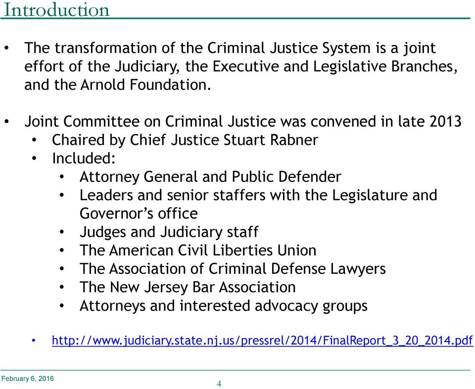 Joint Committee on Criminal Justice was convened in late 2013 Chaired by Chief Justice Stuart Rabner Included: Attorney General and Public Defender Leaders and