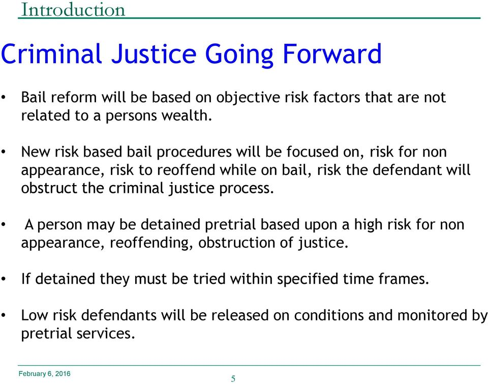criminal justice process. A person may be detained pretrial based upon a high risk for non appearance, reoffending, obstruction of justice.