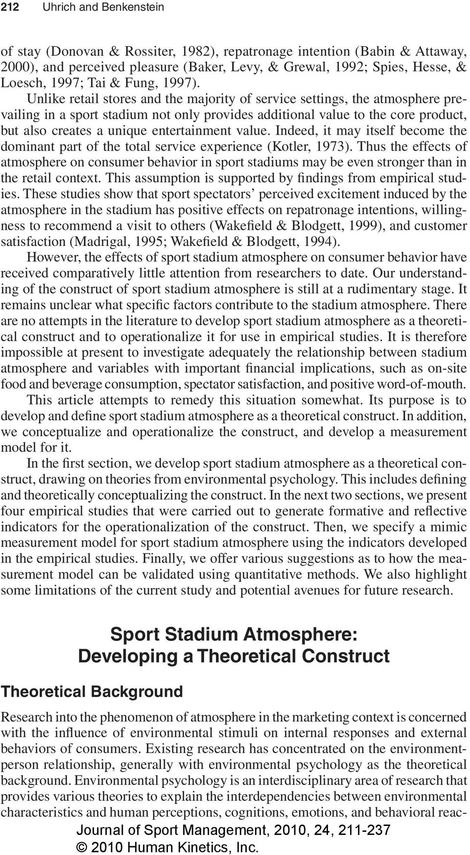 Unlike retail stores and the majority of service settings, the atmosphere prevailing in a sport stadium not only provides additional value to the core product, but also creates a unique entertainment