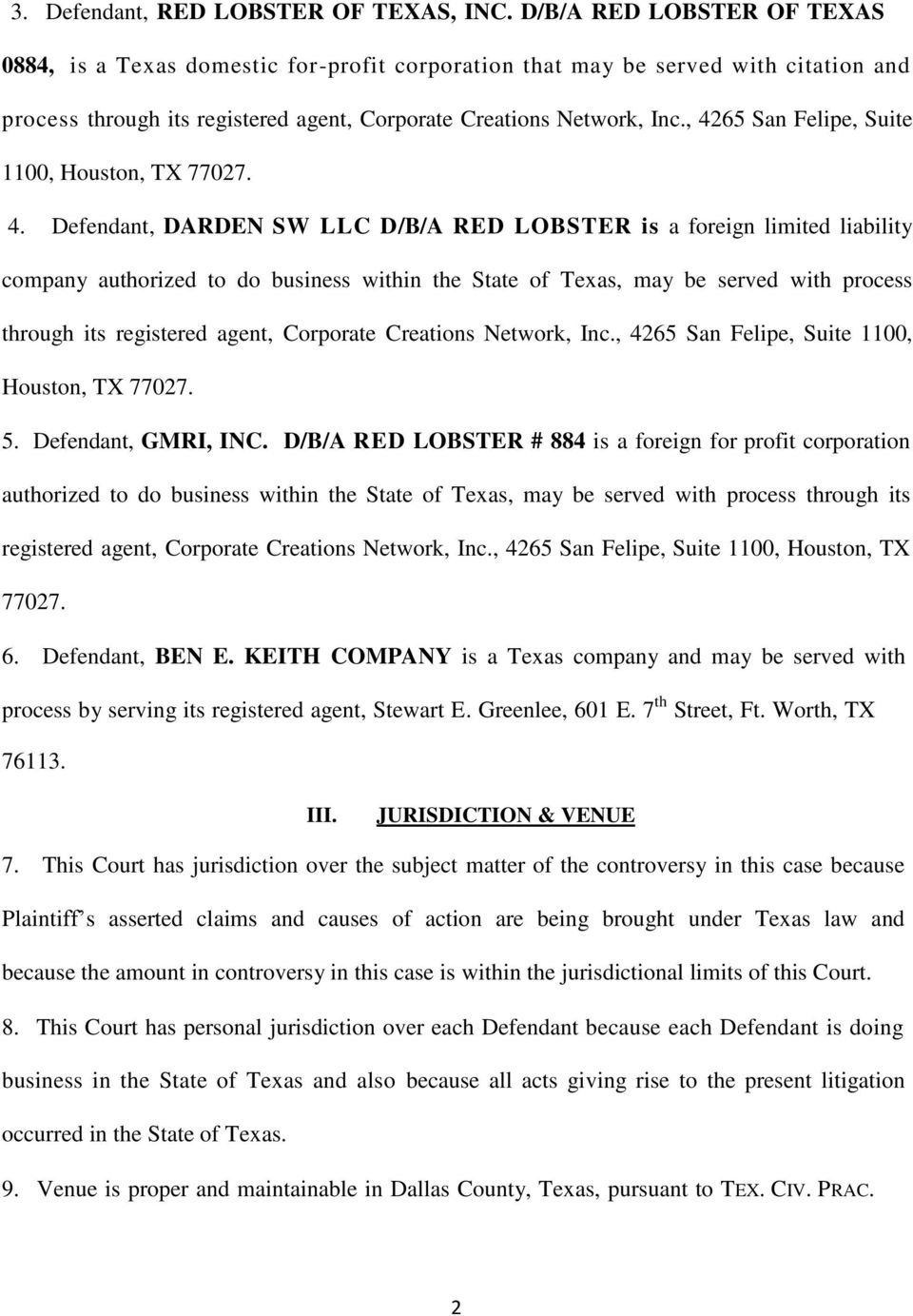 , 4265 San Felipe, Suite 1100, Houston, TX 77027. 4. Defendant, DARDEN SW LLC D/B/A RED LOBSTER is a foreign limited liability company authorized to do business within the State of Texas, may be