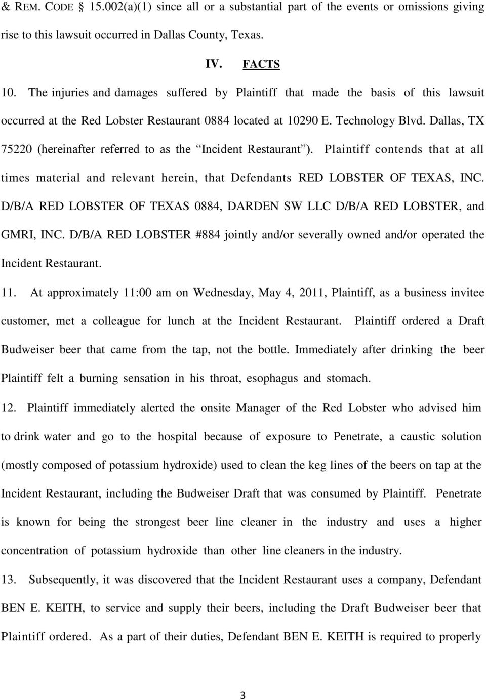 Dallas, TX 75220 (hereinafter referred to as the Incident Restaurant ). Plaintiff contends that at all times material and relevant herein, that Defendants RED LOBSTER OF TEXAS, INC.
