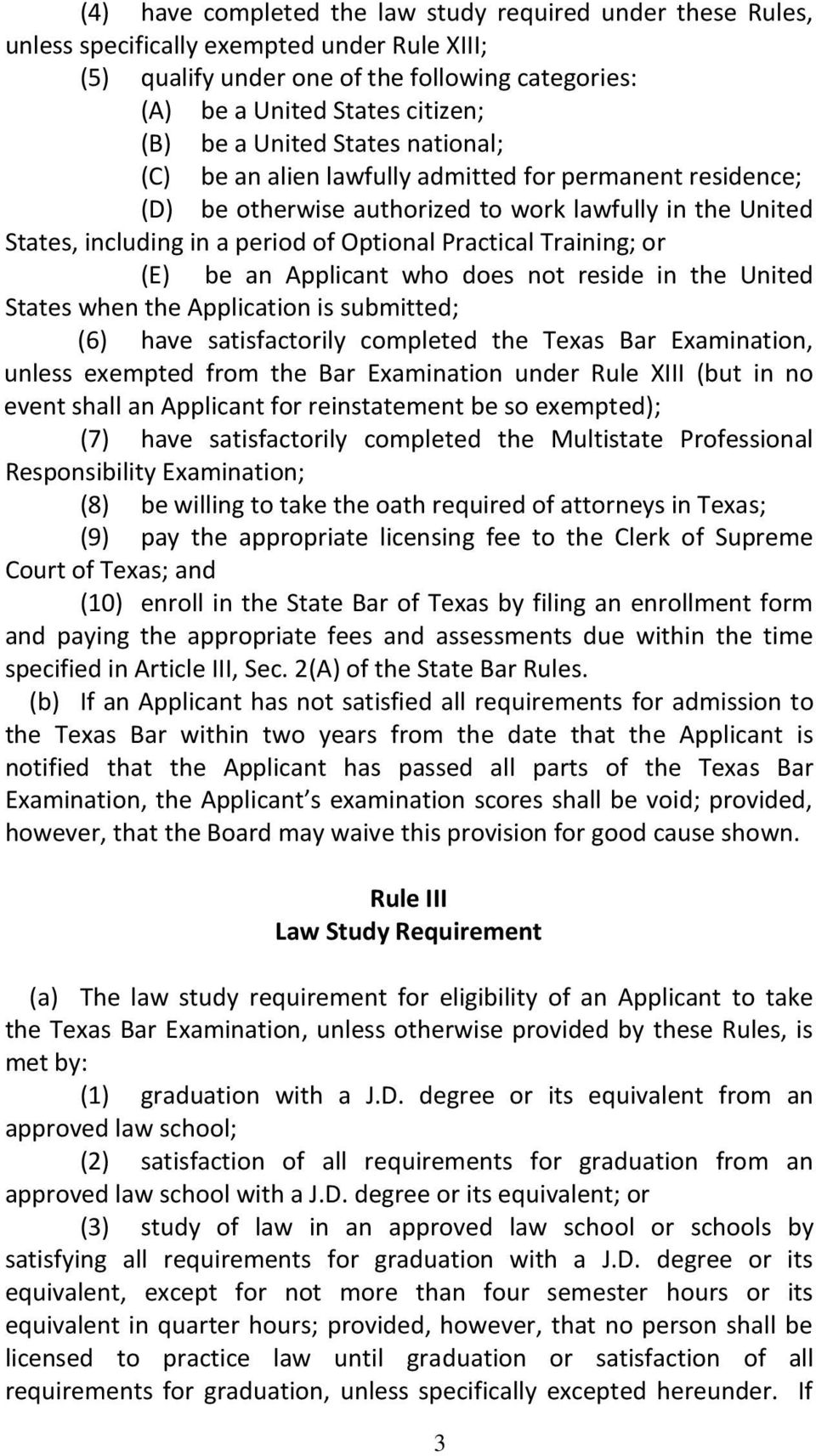 Training; or (E) be an Applicant who does not reside in the United States when the Application is submitted; (6) have satisfactorily completed the Texas Bar Examination, unless exempted from the Bar