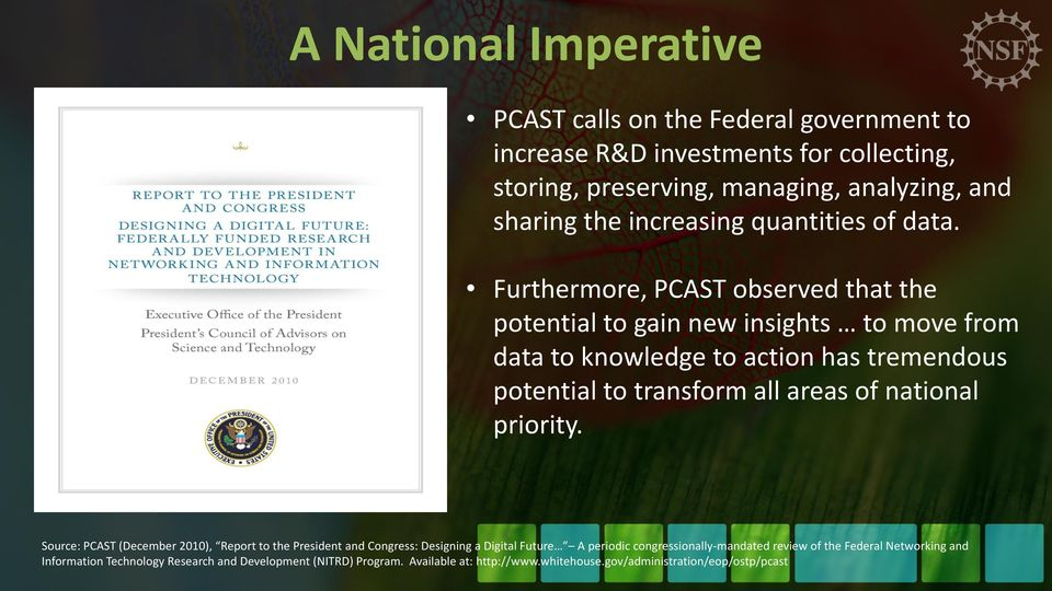 Furthermore, PCAST observed that the potential to gain new insights to move from data to knowledge to action has tremendous potential to transform all areas of national