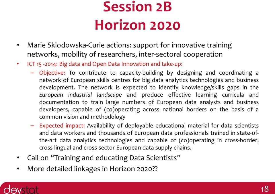 The network is expected to identify knowledge/skills gaps in the European industrial landscape and produce effective learning curricula and documentation to train large numbers of European data