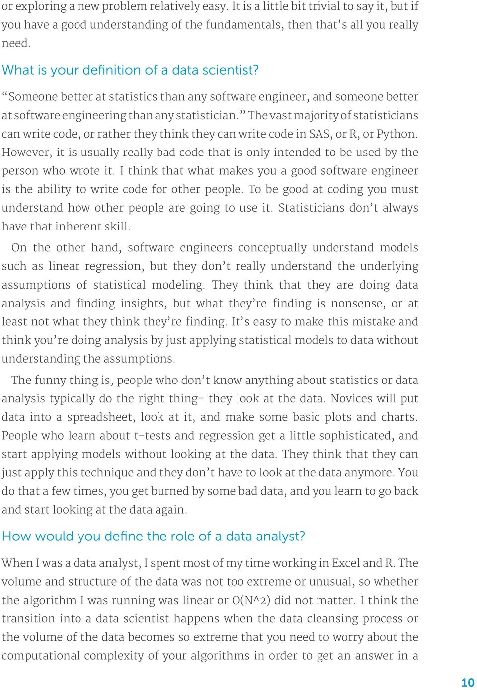 The vast majority of statisticians can write code, or rather they think they can write code in SAS, or R, or Python.