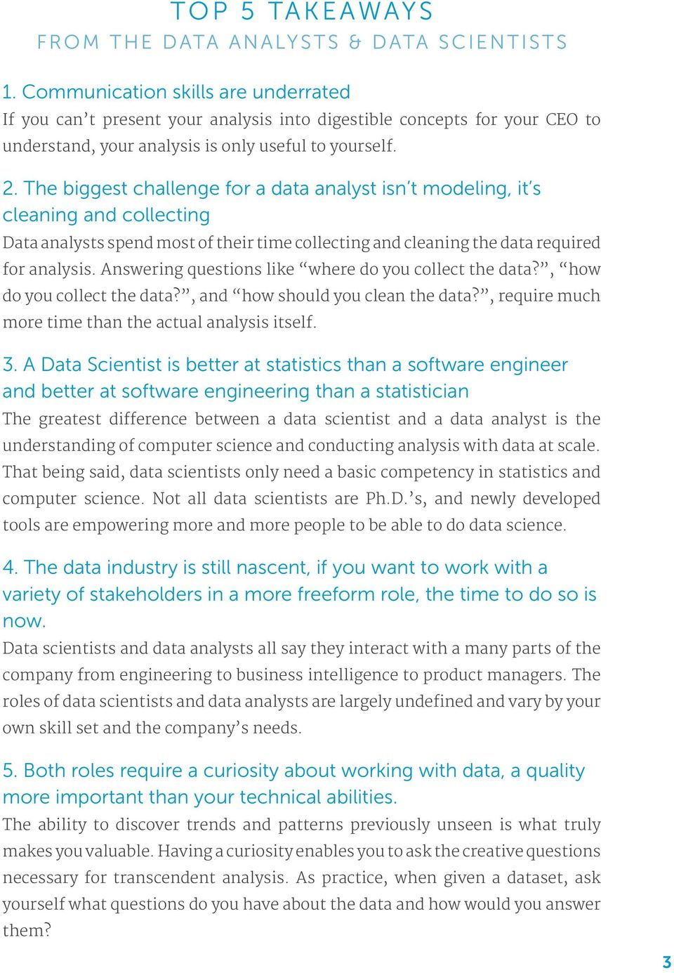 The biggest challenge for a data analyst isn t modeling, it s cleaning and collecting Data analysts spend most of their time collecting and cleaning the data required for analysis.