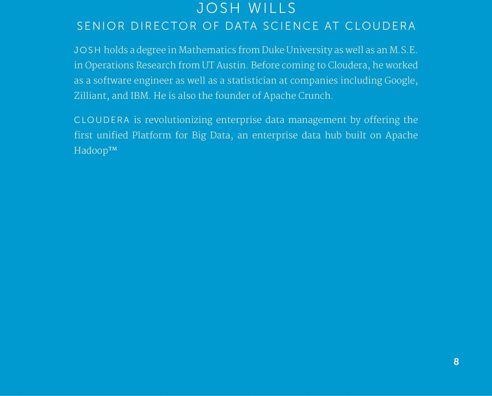 Before coming to Cloudera, he worked as a software engineer as well as a statistician at companies including Google,