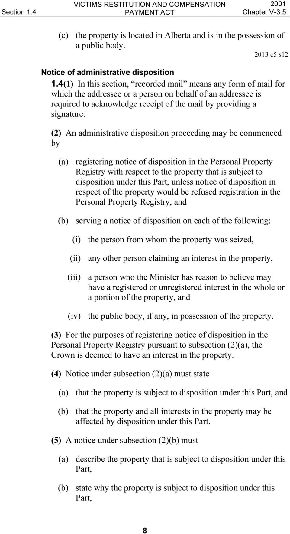 (2) An administrative disposition proceeding may be commenced by (a) registering notice of disposition in the Personal Property Registry with respect to the property that is subject to disposition