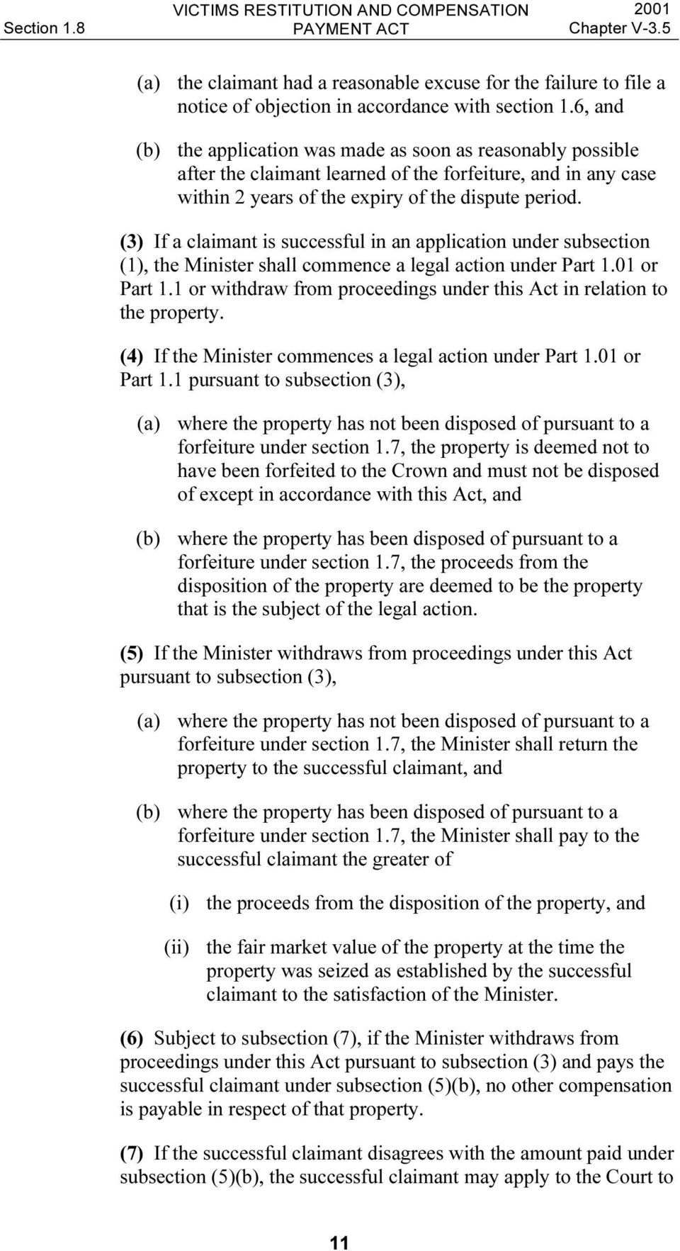 (3) If a claimant is successful in an application under subsection (1), the Minister shall commence a legal action under Part 1.01 or Part 1.