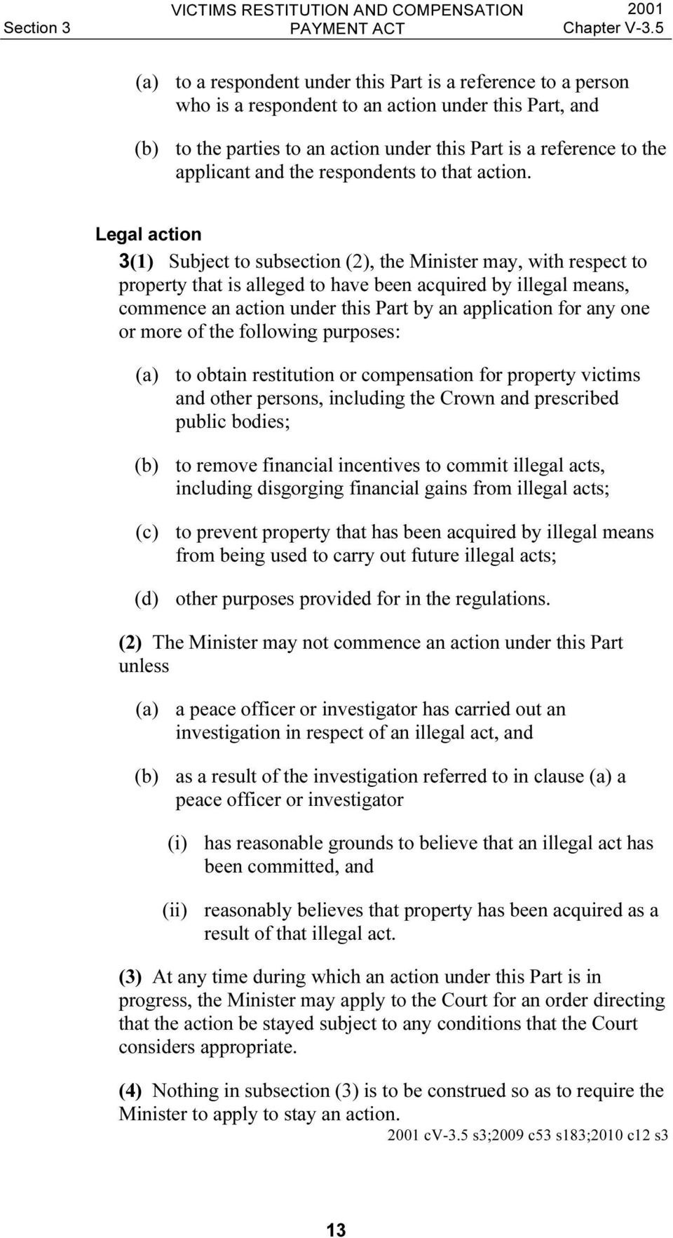 Legal action 3(1) Subject to subsection (2), the Minister may, with respect to property that is alleged to have been acquired by illegal means, commence an action under this Part by an application