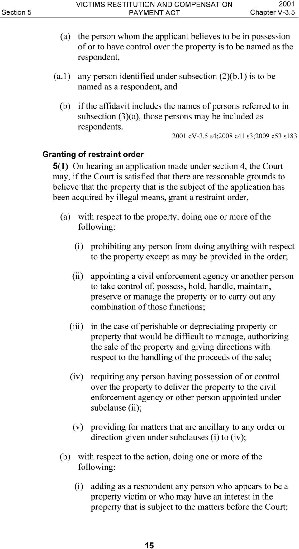 5 s4;2008 c41 s3;2009 c53 s183 Granting of restraint order 5(1) On hearing an application made under section 4, the Court may, if the Court is satisfied that there are reasonable grounds to believe